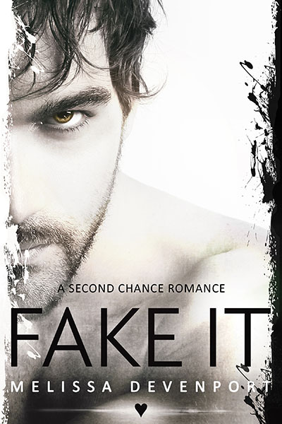 Fake It by Melissa Devenport ♥